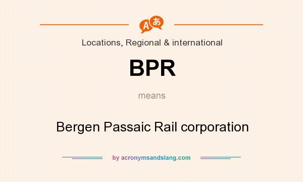 What does BPR mean? It stands for Bergen Passaic Rail corporation