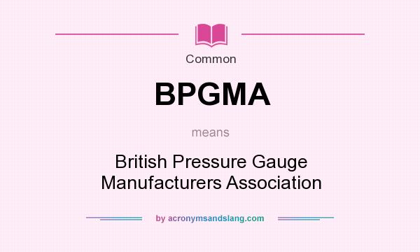 What does BPGMA mean? It stands for British Pressure Gauge Manufacturers Association