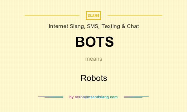 What does BOTS mean? It stands for Robots