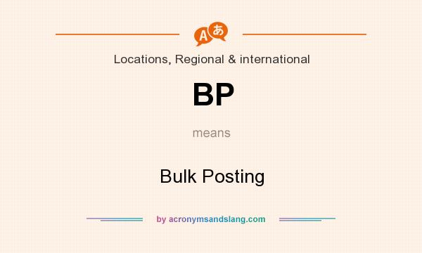 What does BP mean? It stands for Bulk Posting