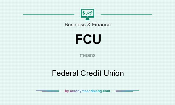 What does FCU mean? It stands for Federal Credit Union