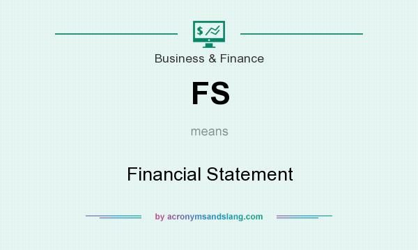 What does FS mean? It stands for Financial Statement