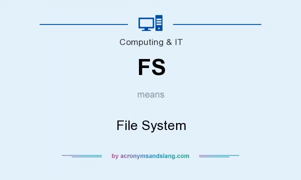 What does FS mean? It stands for File System