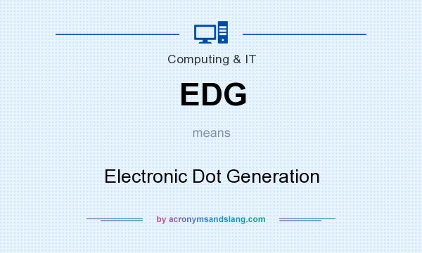 What does EDG mean? It stands for Electronic Dot Generation