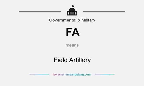 What does FA mean? It stands for Field Artillery