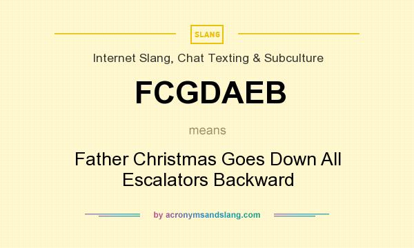 What does FCGDAEB mean? It stands for Father Christmas Goes Down All Escalators Backward