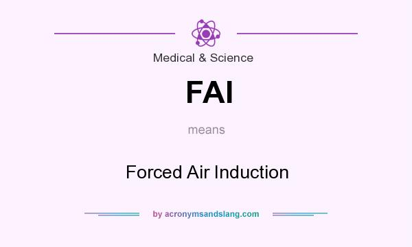 What does FAI mean? It stands for Forced Air Induction