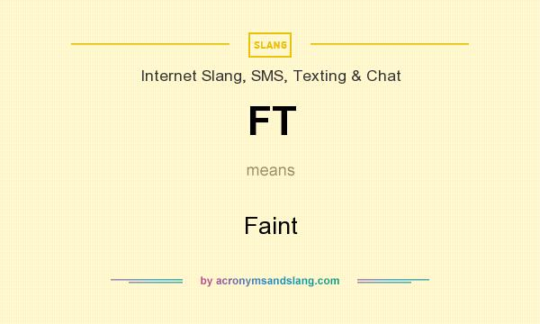 What does FT mean? It stands for Faint