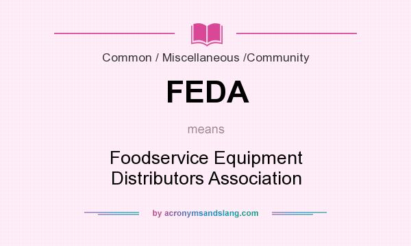 What does FEDA mean? It stands for Foodservice Equipment Distributors Association
