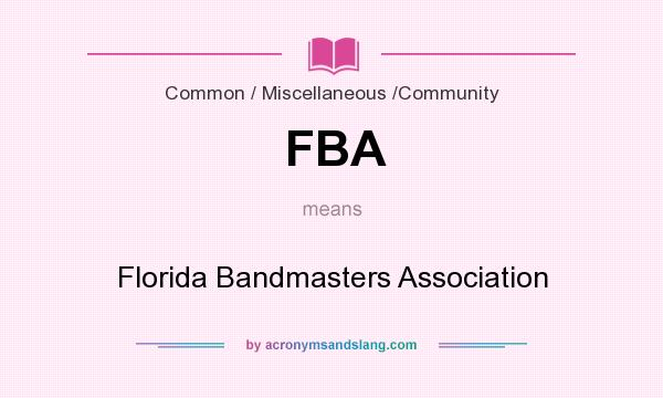 What does FBA mean? It stands for Florida Bandmasters Association