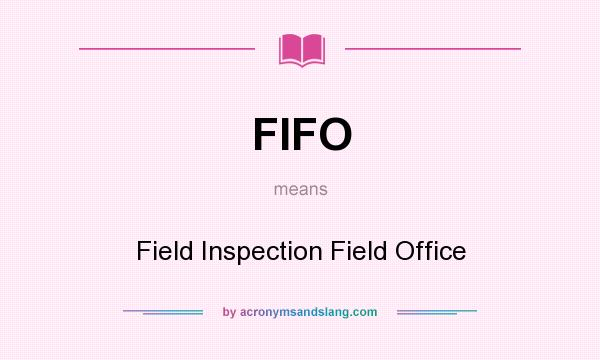 What does FIFO mean? It stands for Field Inspection Field Office
