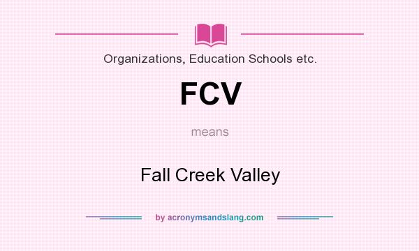 What does FCV mean? It stands for Fall Creek Valley