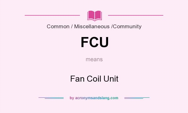 What does FCU mean? It stands for Fan Coil Unit