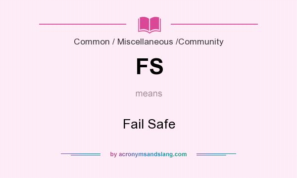 What does FS mean? It stands for Fail Safe