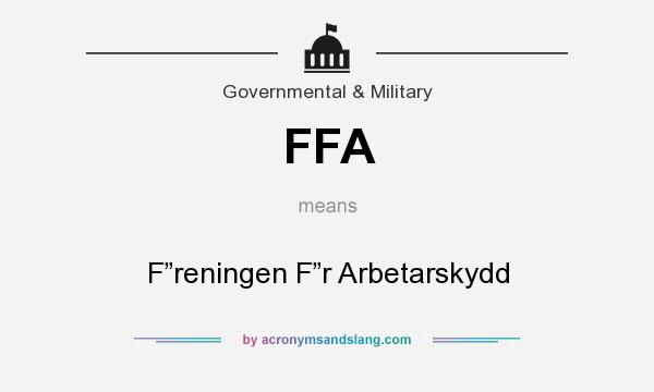 "What does FFA mean? It stands for F""reningen F""r Arbetarskydd"