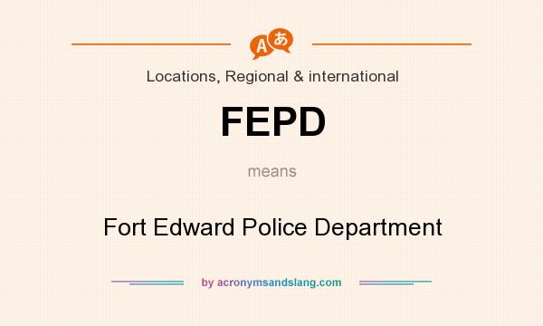 What does FEPD mean? It stands for Fort Edward Police Department