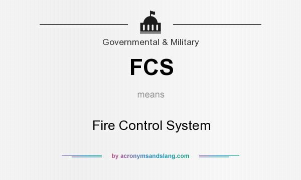 What does FCS mean? It stands for Fire Control System