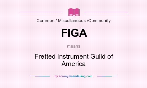 What does FIGA mean? It stands for Fretted Instrument Guild of America