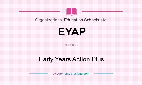 What does EYAP mean? It stands for Early Years Action Plus