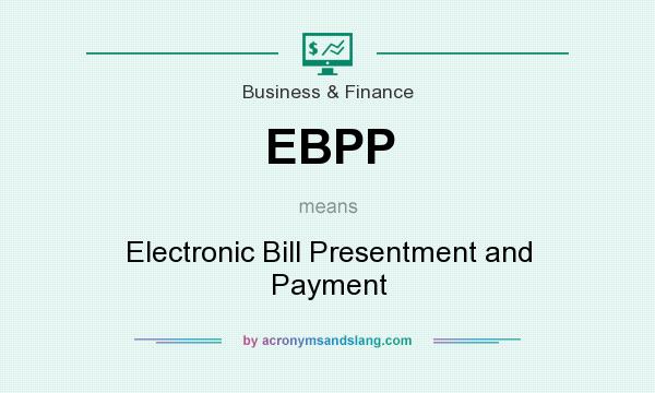 What does EBPP mean? It stands for Electronic Bill Presentment and Payment