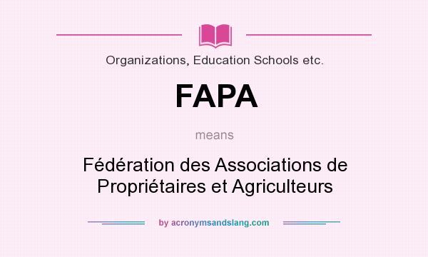 What does FAPA mean? It stands for Fédération des Associations de Propriétaires et Agriculteurs