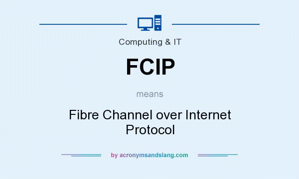 What does FCIP mean? It stands for Fibre Channel over Internet Protocol