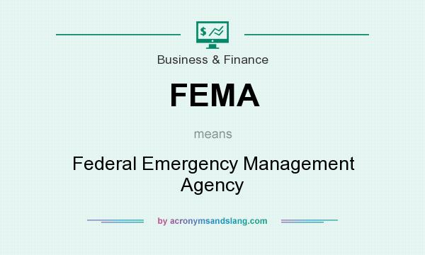 What does FEMA mean? It stands for Federal Emergency Management Agency