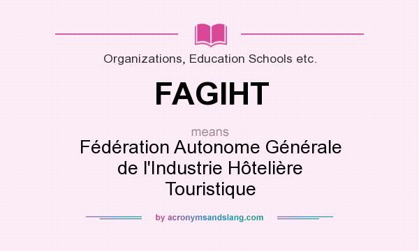 What does FAGIHT mean? It stands for Fédération Autonome Générale de l`Industrie Hôtelière Touristique