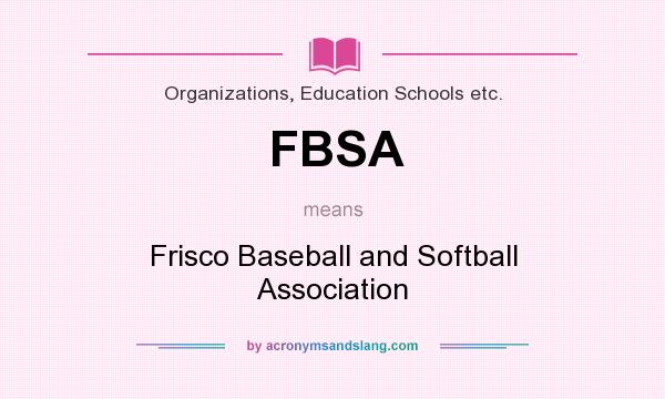 What does FBSA mean? It stands for Frisco Baseball and Softball Association