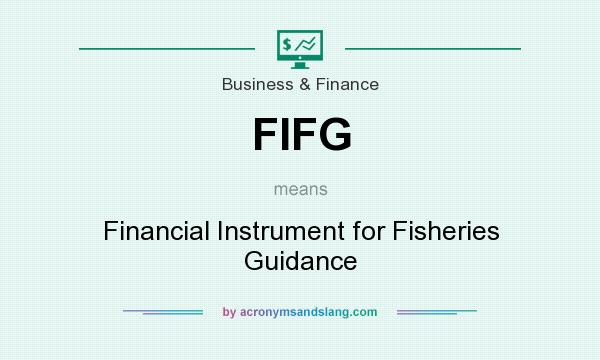 What does FIFG mean? It stands for Financial Instrument for Fisheries Guidance