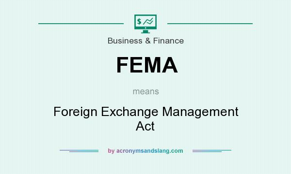 What does FEMA mean? It stands for Foreign Exchange Management Act