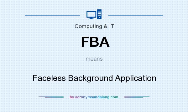 What does FBA mean? It stands for Faceless Background Application