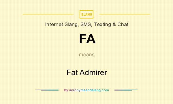 What does FA mean? It stands for Fat Admirer