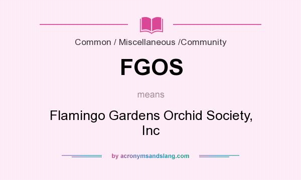What does FGOS mean? It stands for Flamingo Gardens Orchid Society, Inc