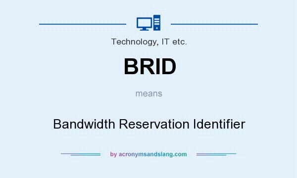What does BRID mean? It stands for Bandwidth Reservation Identifier