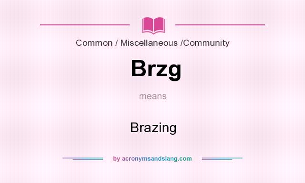 What does Brzg mean? It stands for Brazing