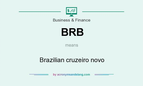 What does BRB mean? It stands for Brazilian cruzeiro novo