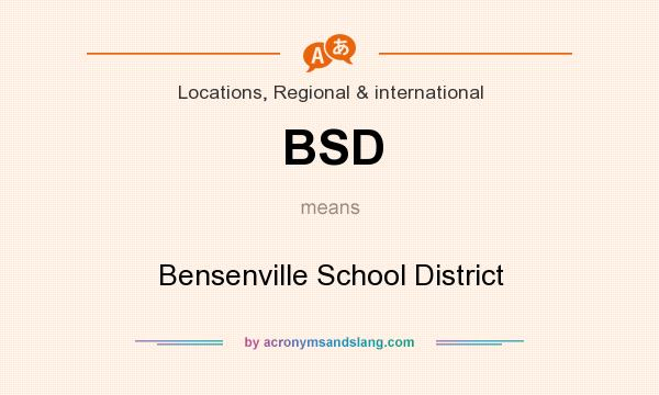 What does BSD mean? It stands for Bensenville School District
