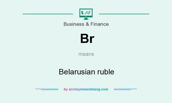 What does Br mean? It stands for Belarusian ruble