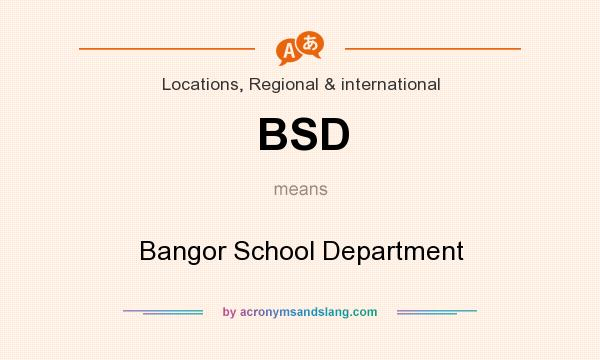 What does BSD mean? It stands for Bangor School Department