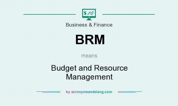 What does BRM mean? It stands for Budget and Resource Management