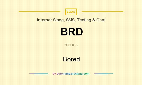 What does BRD mean? It stands for Bored