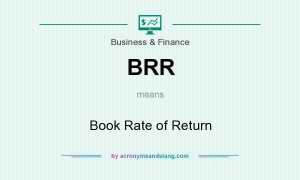 What does BRR mean? It stands for Book Rate of Return