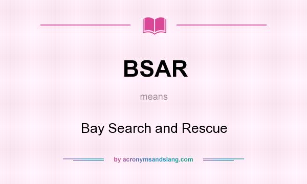 What does BSAR mean? It stands for Bay Search and Rescue