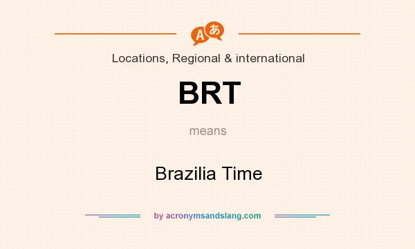 What does BRT mean? It stands for Brazilia Time