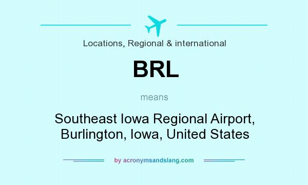 What does BRL mean? It stands for Southeast Iowa Regional Airport, Burlington, Iowa, United States