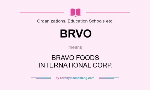What does BRVO mean? It stands for BRAVO FOODS INTERNATIONAL CORP.