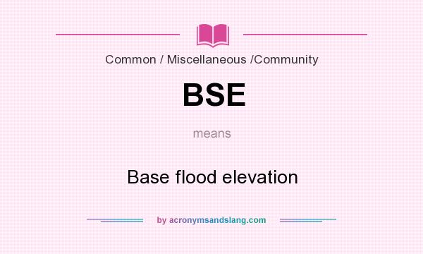 What does BSE mean? It stands for Base flood elevation