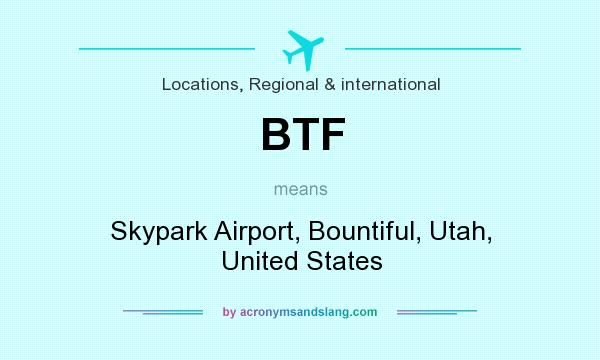 What does BTF mean? It stands for Skypark Airport, Bountiful, Utah, United States