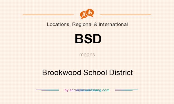 What does BSD mean? It stands for Brookwood School District